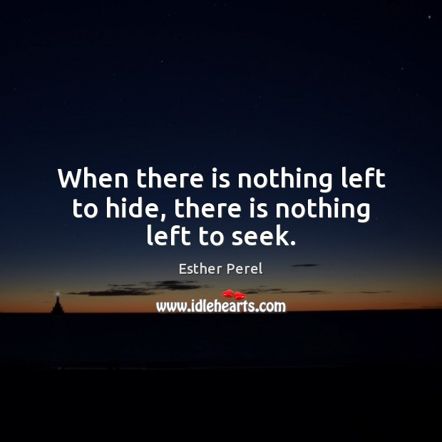 When there is nothing left to hide, there is nothing left to seek. Esther Perel Picture Quote