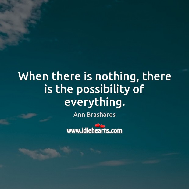 Image, When there is nothing, there is the possibility of everything.