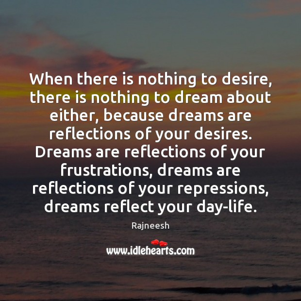 Image, When there is nothing to desire, there is nothing to dream about