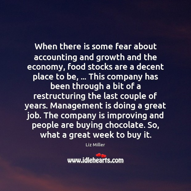 When there is some fear about accounting and growth and the economy, Liz Miller Picture Quote