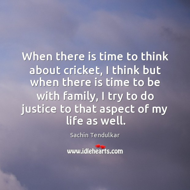 When there is time to think about cricket, I think but when there is time to be with family Image