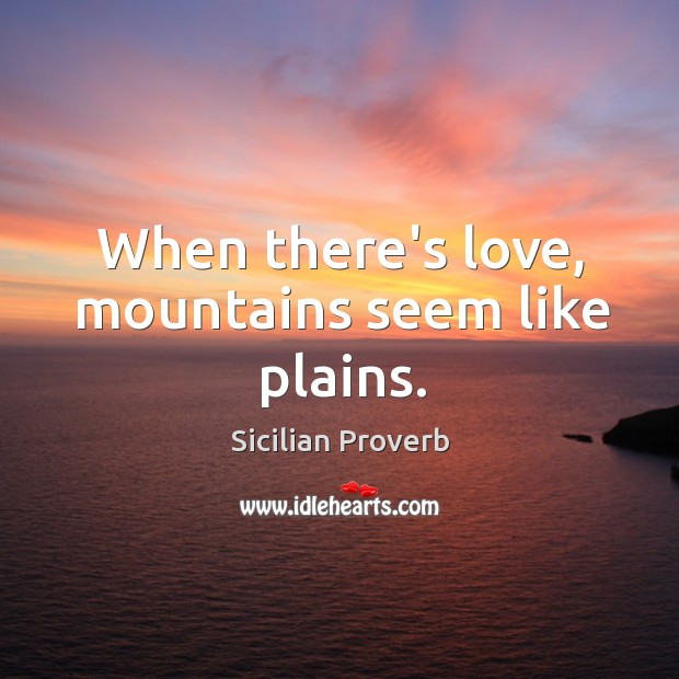 Image, When there's love, mountains seem like plains.