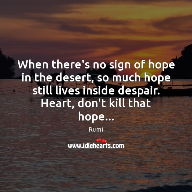 When there's no sign of hope in the desert, so much hope Rumi Picture Quote