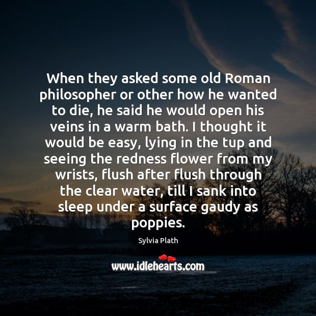 When they asked some old Roman philosopher or other how he wanted Image