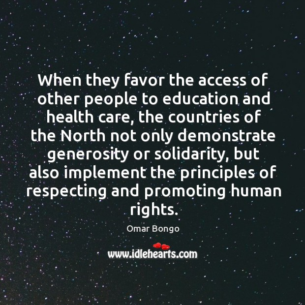 When they favor the access of other people to education and health care Image