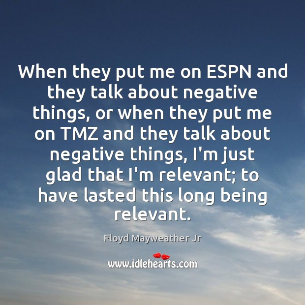 When they put me on ESPN and they talk about negative things, Floyd Mayweather Jr Picture Quote