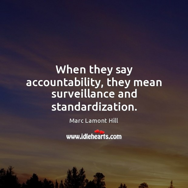 Image, When they say accountability, they mean surveillance and standardization.