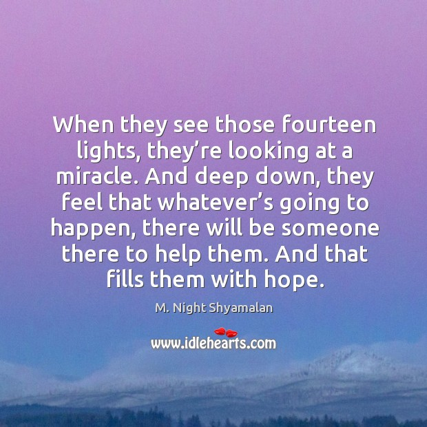 When they see those fourteen lights, they're looking at a miracle. M. Night Shyamalan Picture Quote