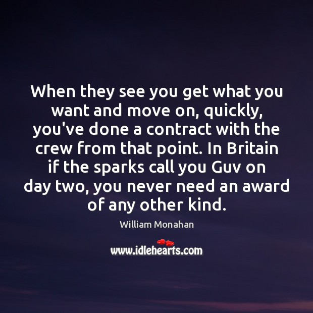 When they see you get what you want and move on, quickly, William Monahan Picture Quote