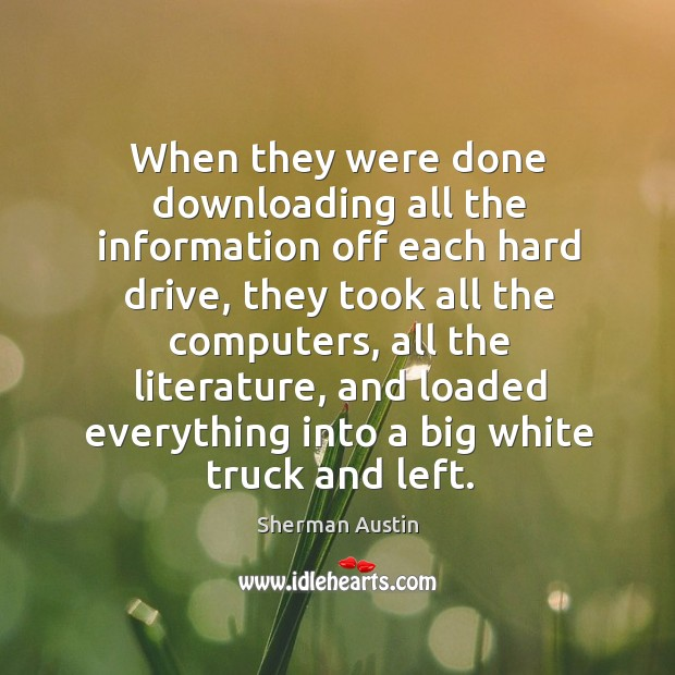 When they were done downloading all the information off each hard drive Image