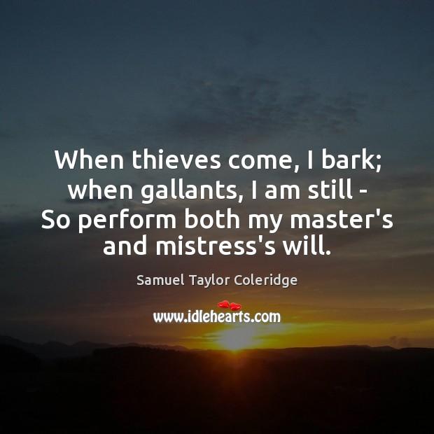 When thieves come, I bark; when gallants, I am still – So Image