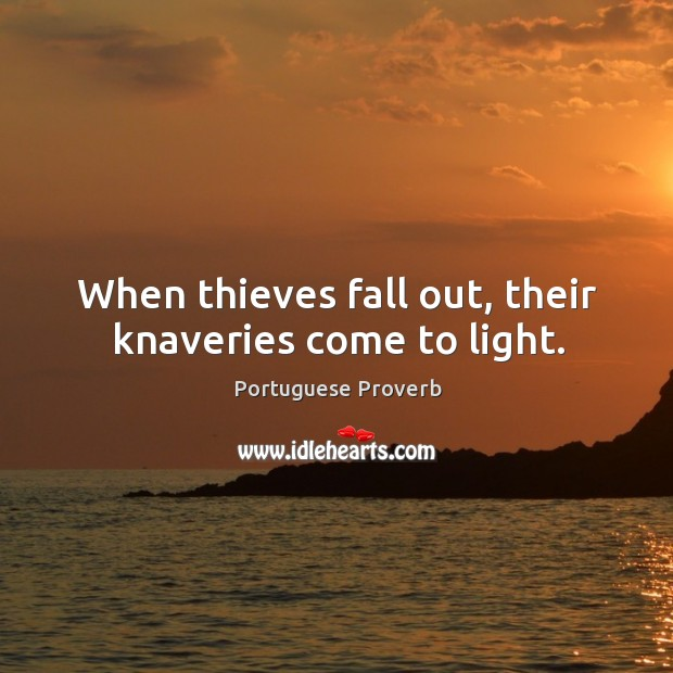 When thieves fall out, their knaveries come to light. Image