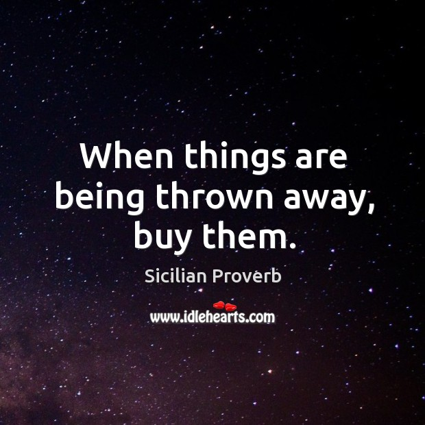 Image, When things are being thrown away, buy them.