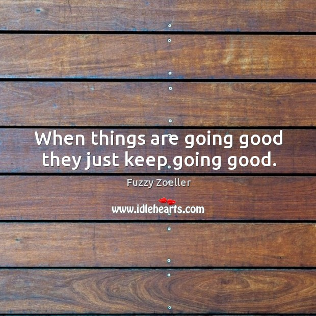 When things are going good they just keep going good. Image