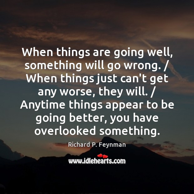 When things are going well, something will go wrong. / When things just Image