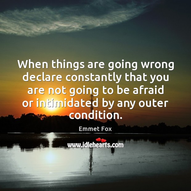 When things are going wrong declare constantly that you are not going Emmet Fox Picture Quote