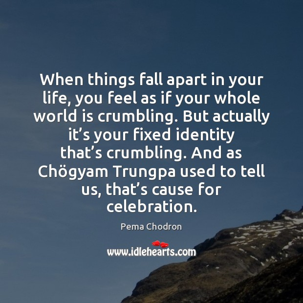 Image, When things fall apart in your life, you feel as if your