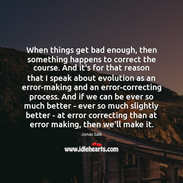 When things get bad enough, then something happens to correct the course. Image