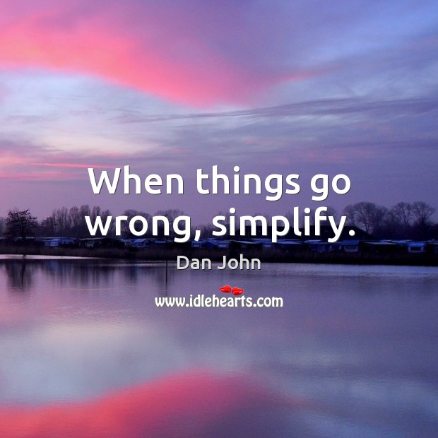 Image, When things go wrong, simplify.