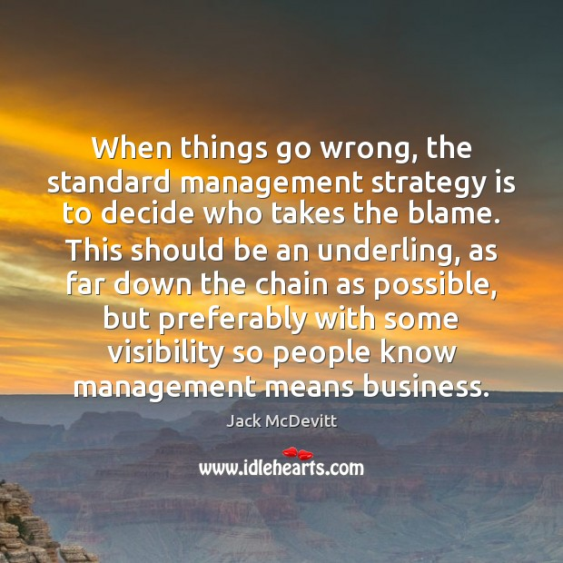 When things go wrong, the standard management strategy is to decide who Image