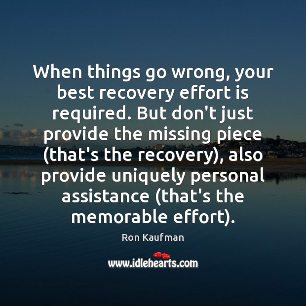 When things go wrong, your best recovery effort is required. But don't Ron Kaufman Picture Quote