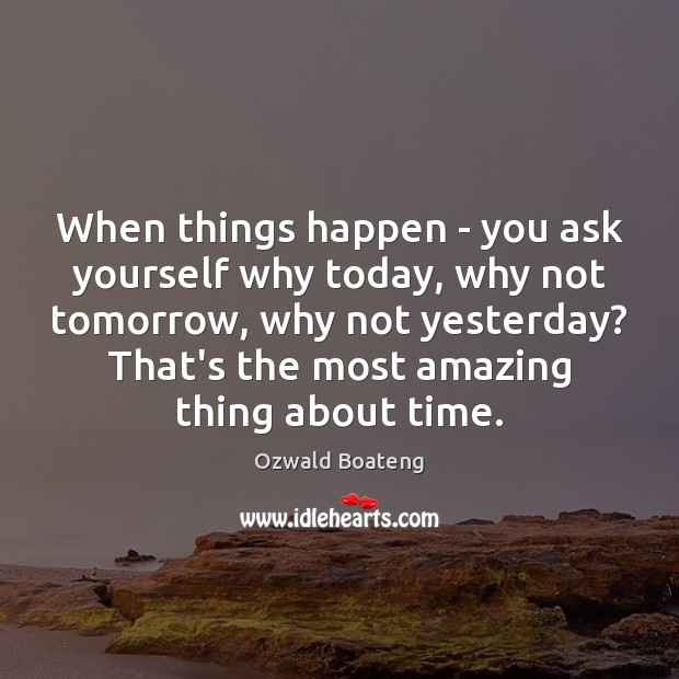 When things happen – you ask yourself why today, why not tomorrow, Image