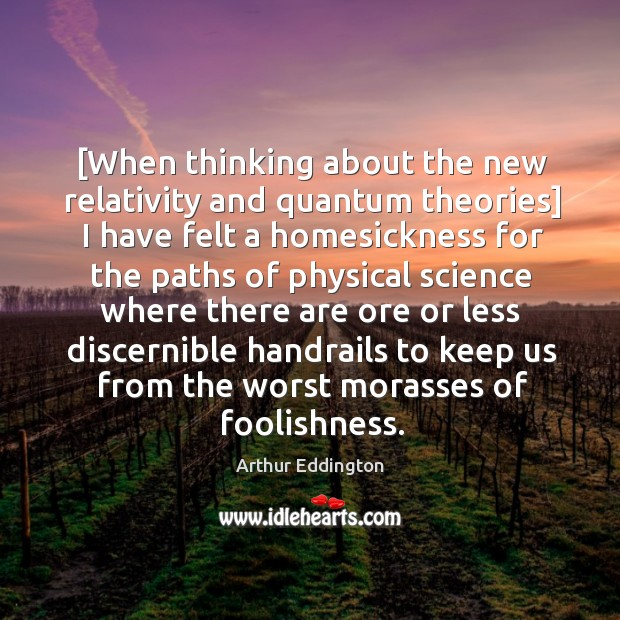 [When thinking about the new relativity and quantum theories] I have felt Arthur Eddington Picture Quote
