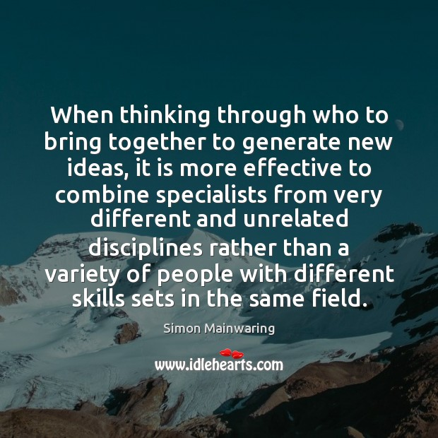 Image, When thinking through who to bring together to generate new ideas, it