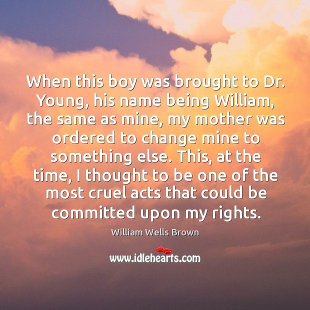 Image, When this boy was brought to dr. Young, his name being william, the same as mine, my mother was ordered