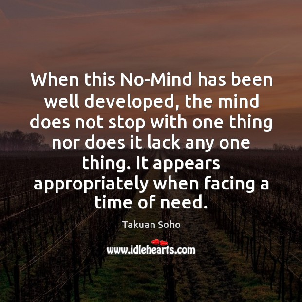 When this No-Mind has been well developed, the mind does not stop Image