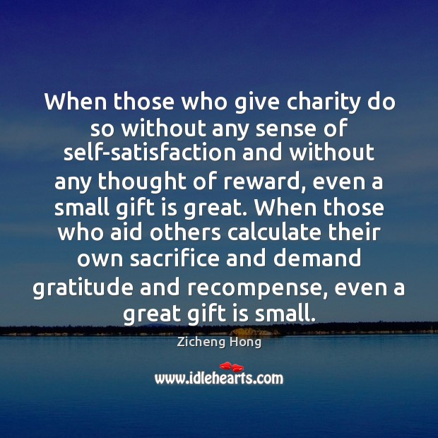 When those who give charity do so without any sense of self-satisfaction Zicheng Hong Picture Quote