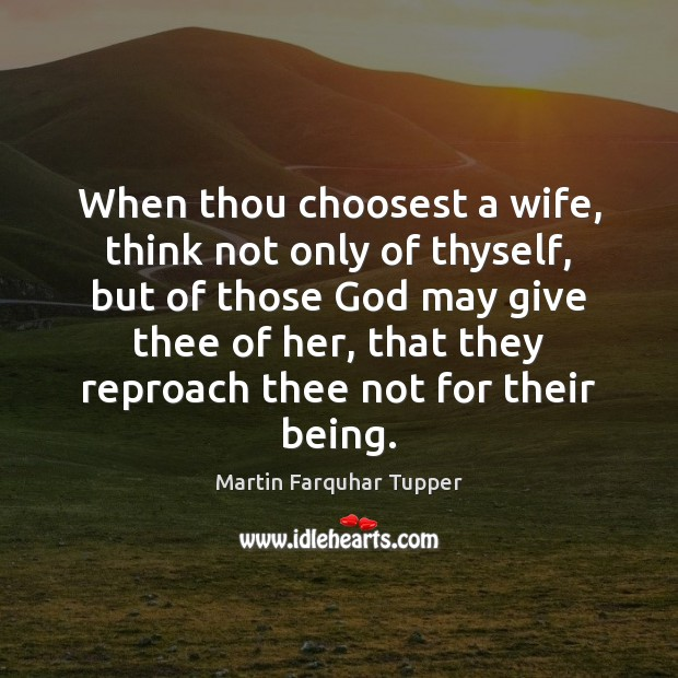 When thou choosest a wife, think not only of thyself, but of Image