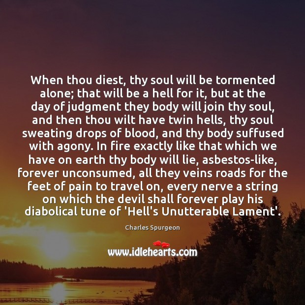 Image, When thou diest, thy soul will be tormented alone; that will be