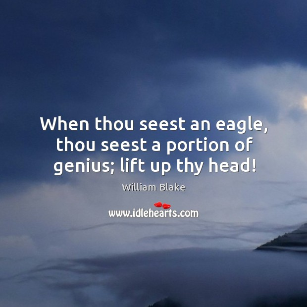 When thou seest an eagle, thou seest a portion of genius; lift up thy head! Image