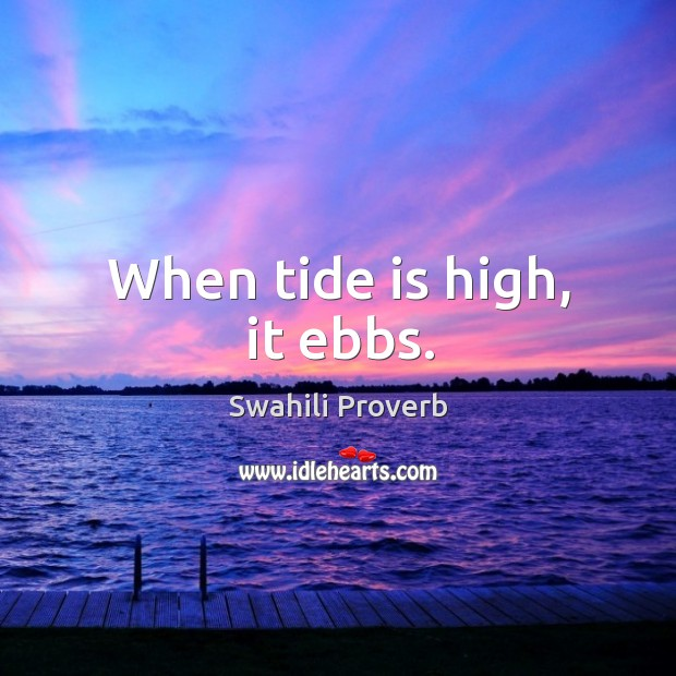 When tide is high, it ebbs. Swahili Proverbs Image