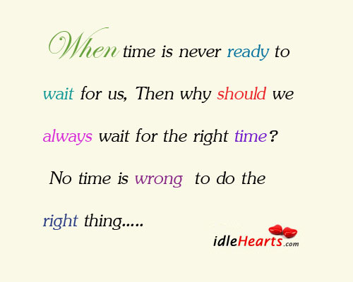 When Time Is Never Ready To Wait For Us, Then Why…