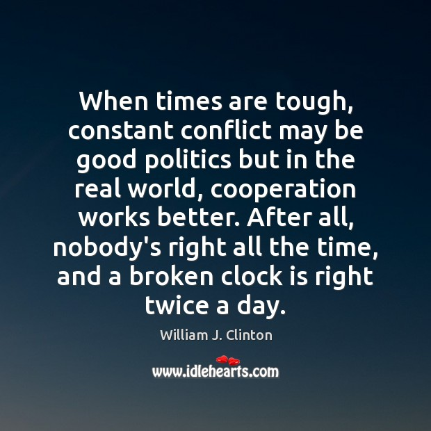 When times are tough, constant conflict may be good politics but in Politics Quotes Image