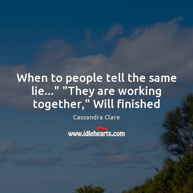 "When to people tell the same lie…"" ""They are working together,"" Will finished Image"