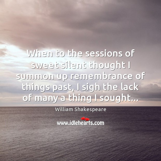 when to the sessions of sweet silent thought