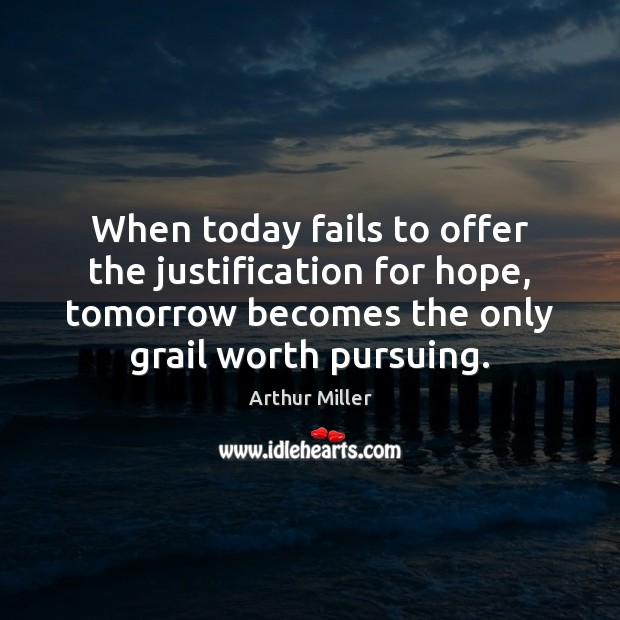 Image, When today fails to offer the justification for hope, tomorrow becomes the