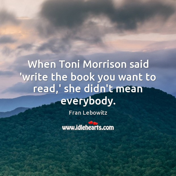When Toni Morrison said 'write the book you want to read,' she didn't mean everybody. Image
