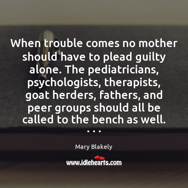 Image, When trouble comes no mother should have to plead guilty alone. The