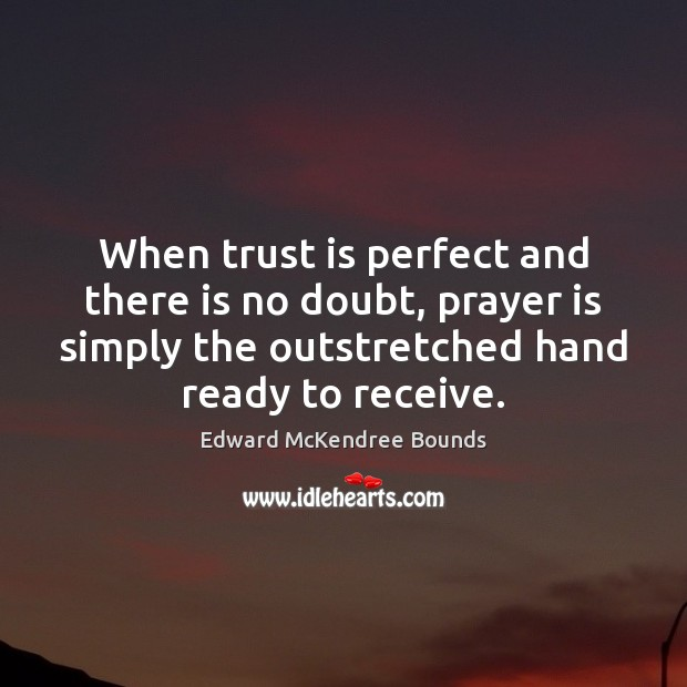 When trust is perfect and there is no doubt, prayer is simply Trust Quotes Image