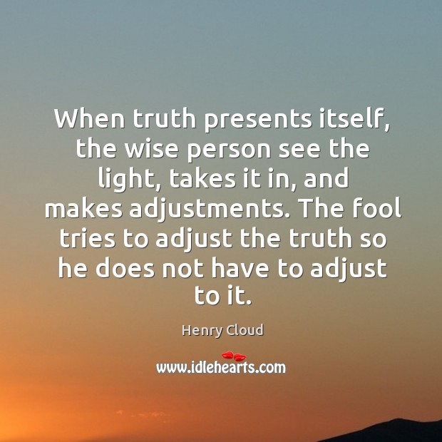 When truth presents itself, the wise person see the light, takes it Image