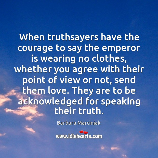 When truthsayers have the courage to say the emperor is wearing no Barbara Marciniak Picture Quote
