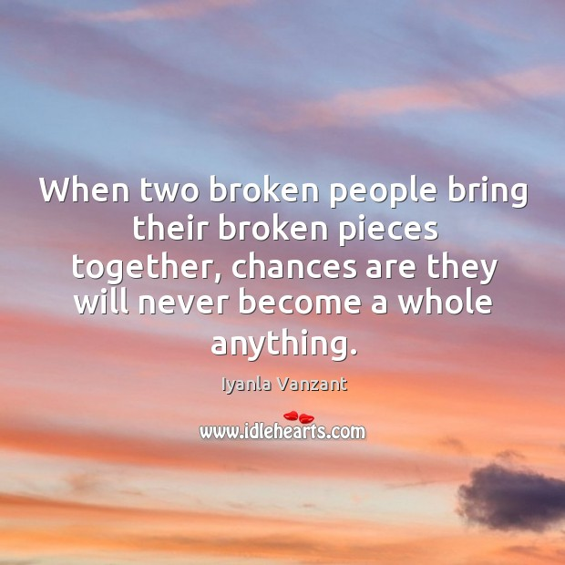 When two broken people bring their broken pieces together, chances are they Image