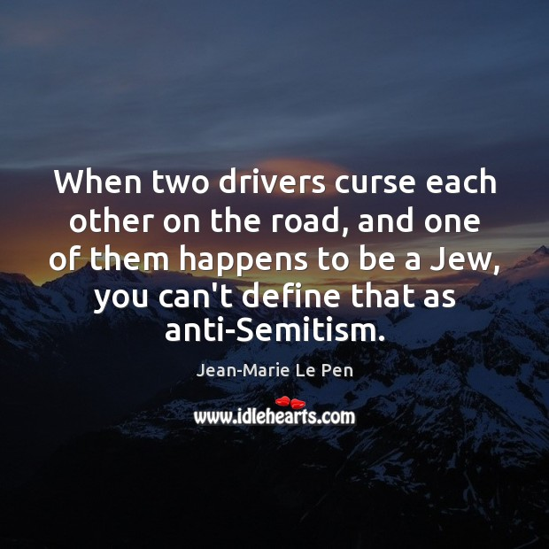 When two drivers curse each other on the road, and one of Jean-Marie Le Pen Picture Quote