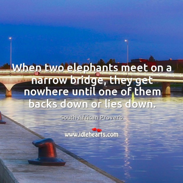 Image, When two elephants meet on a narrow bridge, they get nowhere until one of them backs.