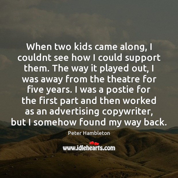 When two kids came along, I couldnt see how I could support Image