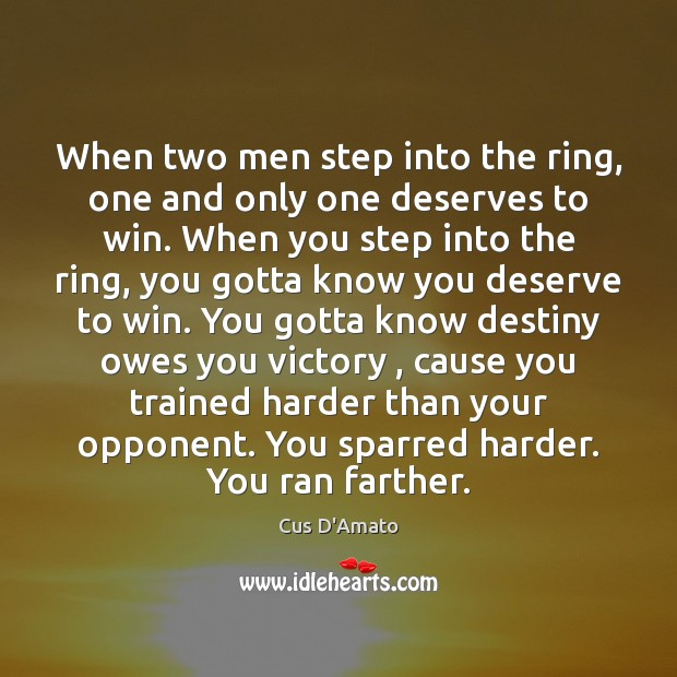 When two men step into the ring, one and only one deserves Cus D'Amato Picture Quote